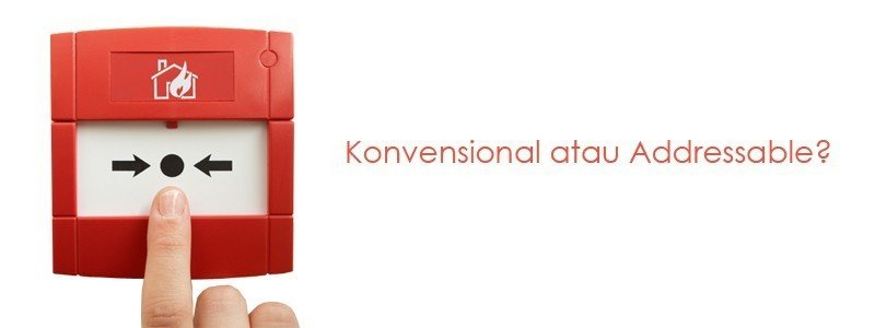 Memilih Fire Alarm Konvensional atau Addressable