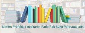 Sistem Proteksi Kebakaran Pada Rak Buku Perpustakaan