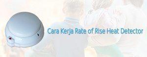 Cara Kerja Rate of Rise Heat Detector