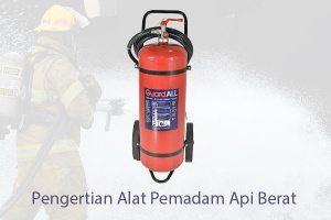 Pengertian Alat Pemadam Api Berat