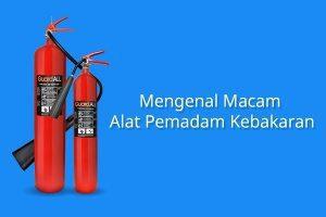 Mengenal Macam-Macam Alat Pemadam Kebakaran