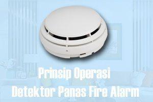 Prinsip Operasi Detektor Panas Fire Alarm