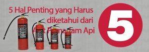 5 Hal Penting yang Harus diketahui dari Alat Pemadam Api