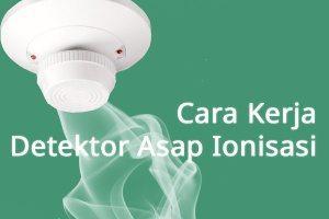 Cara Kerja Detektor Asap Ionisasi
