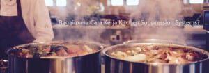 Bagaimana Cara Kerja Kitchen Suppression Systems