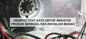 Disinfectant Gate untuk Industri Produk Berkualitas Instalasi Mudah