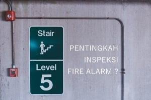 Pentingnya Inspeksi Alarm Kebakaran